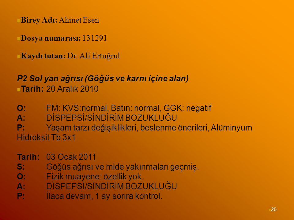 Birey Adı: Ahmet Esen Dosya numarası: 131291. Kaydı tutan: Dr. Ali Ertuğrul. P2 Sol yan ağrısı (Göğüs ve karnı içine alan)