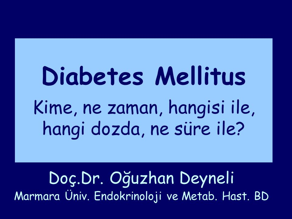 Doç.Dr. Oğuzhan Deyneli Marmara Üniv. Endokrinoloji ve Metab. Hast. BD