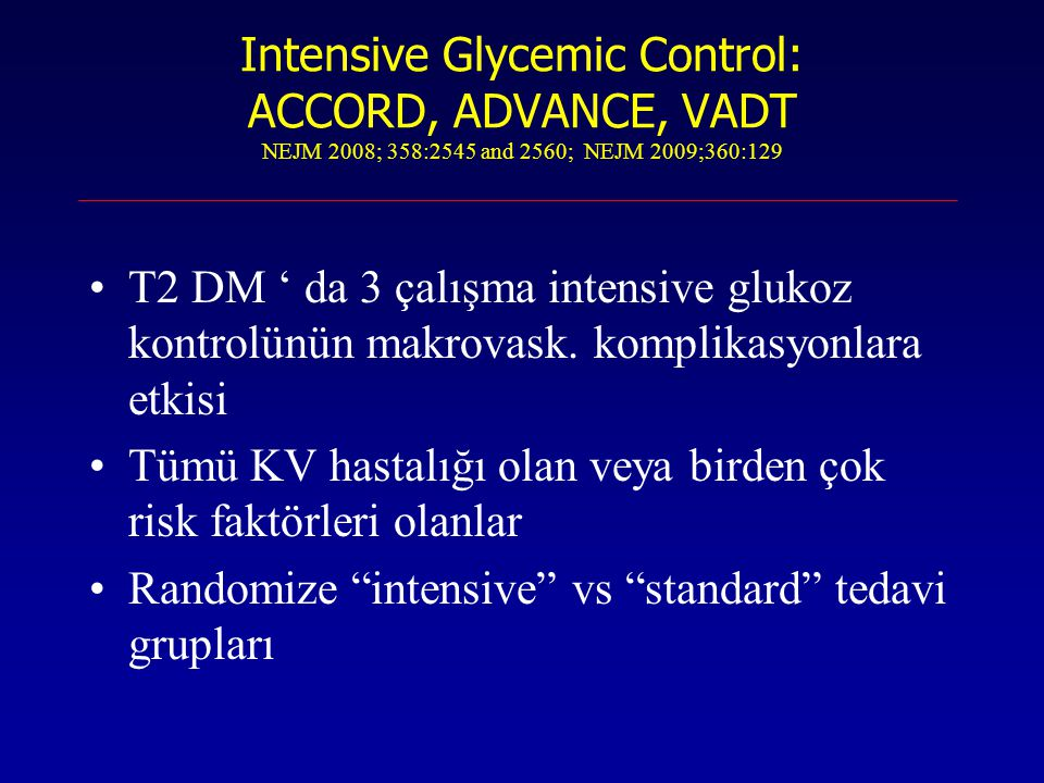 Intensive Glycemic Control: ACCORD, ADVANCE, VADT NEJM 2008; 358:2545 and 2560; NEJM 2009;360:129
