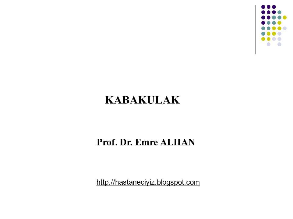 KABAKULAK Prof. Dr. Emre ALHAN http://hastaneciyiz.blogspot.com