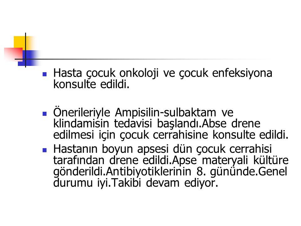 Hasta çocuk onkoloji ve çocuk enfeksiyona konsulte edildi.