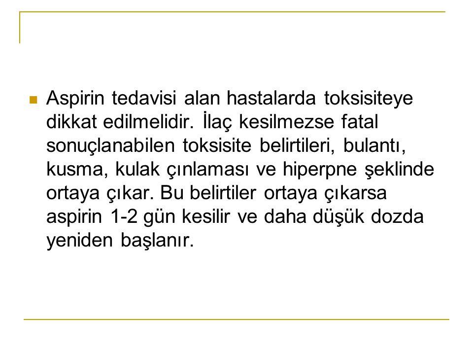 Aspirin tedavisi alan hastalarda toksisiteye dikkat edilmelidir