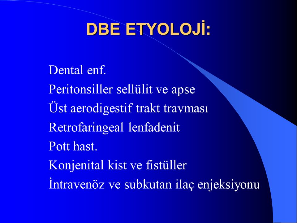 DBE ETYOLOJİ: Dental enf. Peritonsiller sellülit ve apse