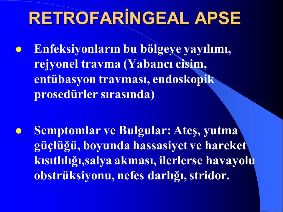 RETROFARİNGEAL APSE Enfeksiyonların bu bölgeye yayılımı, rejyonel travma (Yabancı cisim, entübasyon travması, endoskopik prosedürler sırasında)