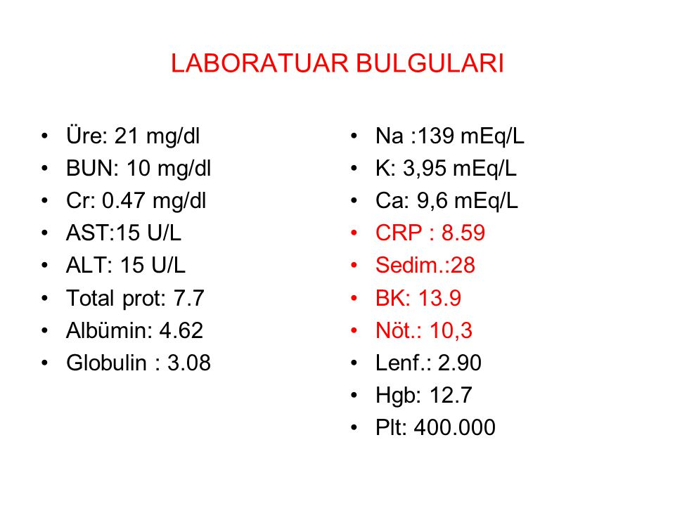 LABORATUAR BULGULARI Üre: 21 mg/dl BUN: 10 mg/dl Cr: 0.47 mg/dl