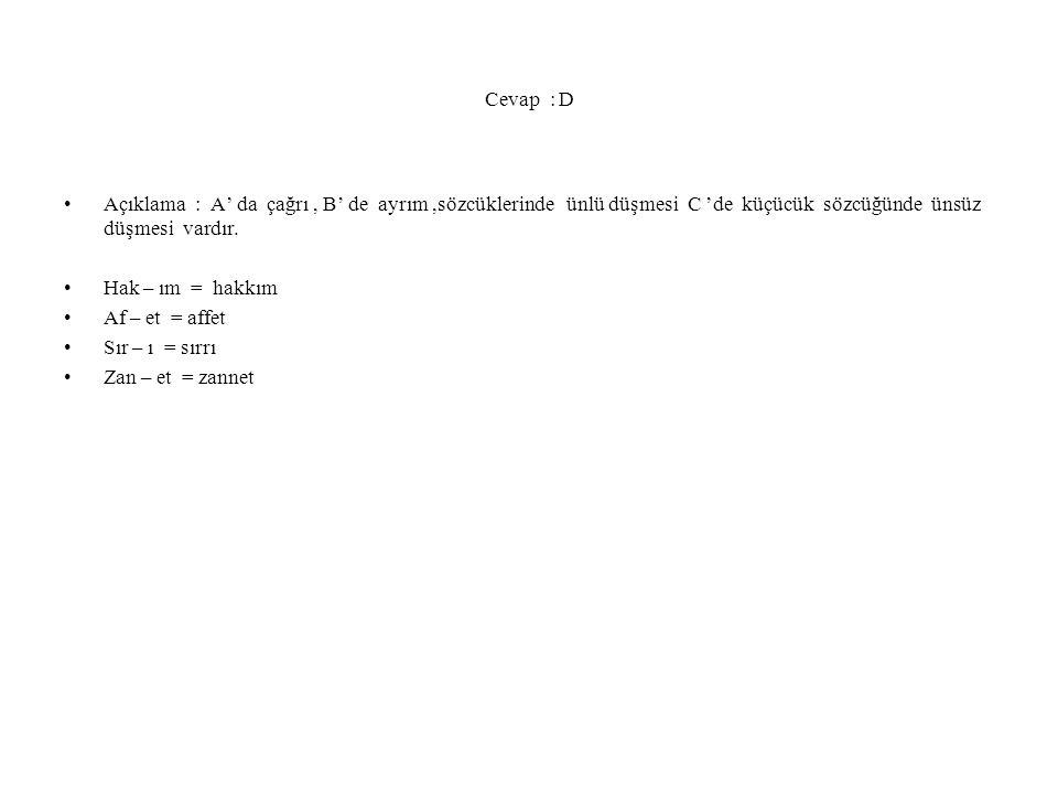 Cevap : D Açıklama : A' da çağrı , B' de ayrım ,sözcüklerinde ünlü düşmesi C 'de küçücük sözcüğünde ünsüz düşmesi vardır.