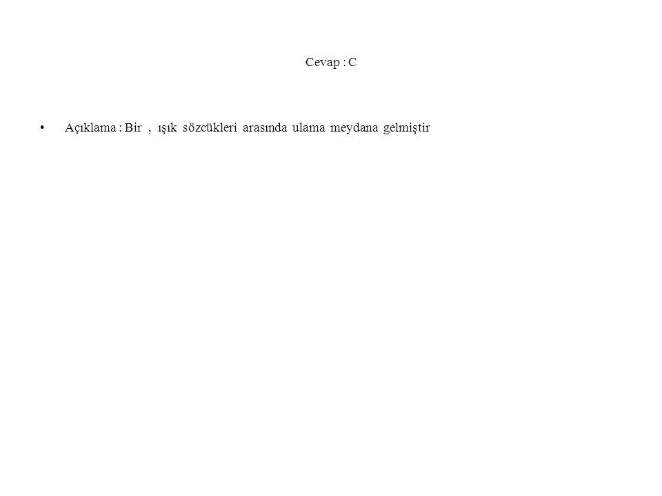 Cevap : C Açıklama : Bir , ışık sözcükleri arasında ulama meydana gelmiştir