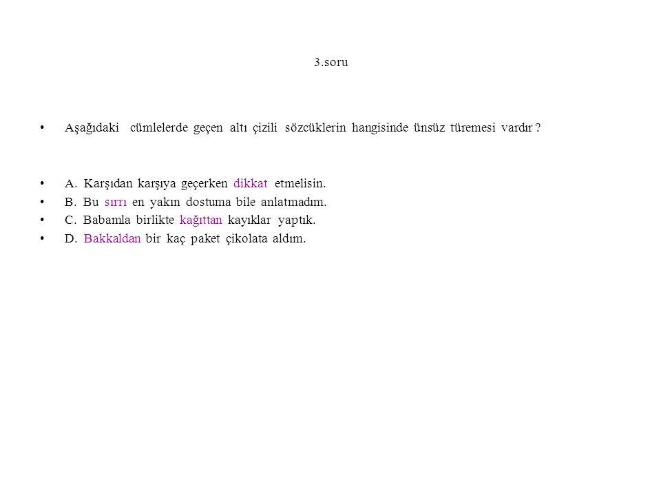 3.soru Aşağıdaki cümlelerde geçen altı çizili sözcüklerin hangisinde ünsüz türemesi vardır