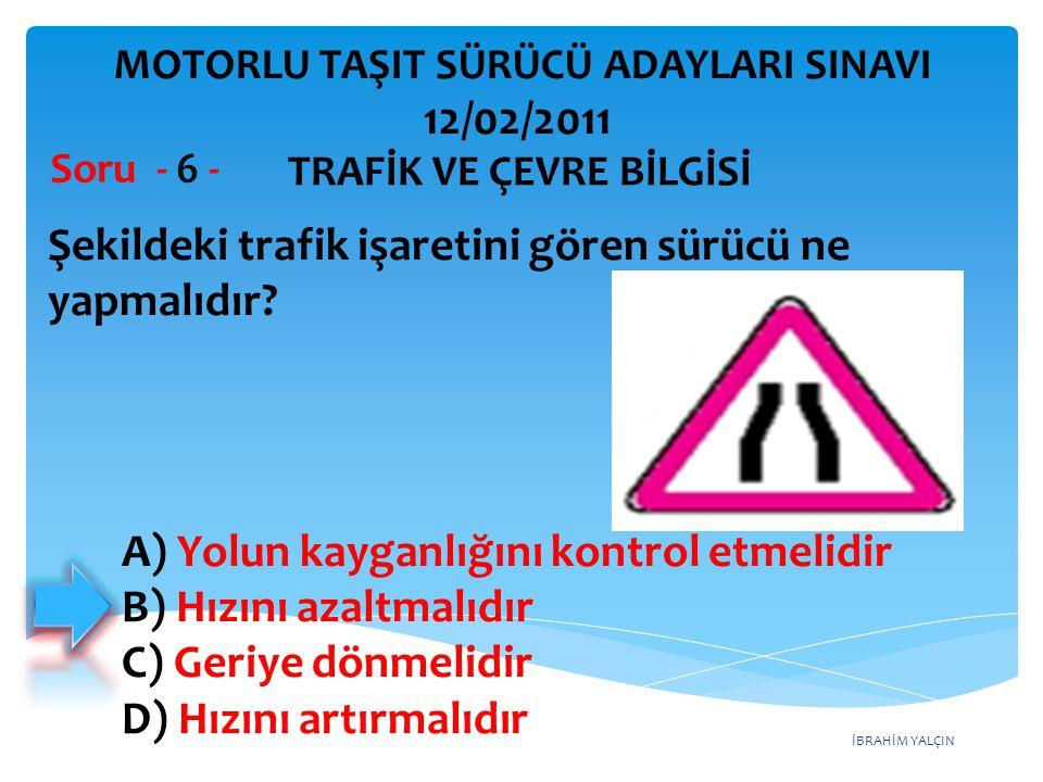 Şekildeki trafik işaretini gören sürücü ne yapmalıdır