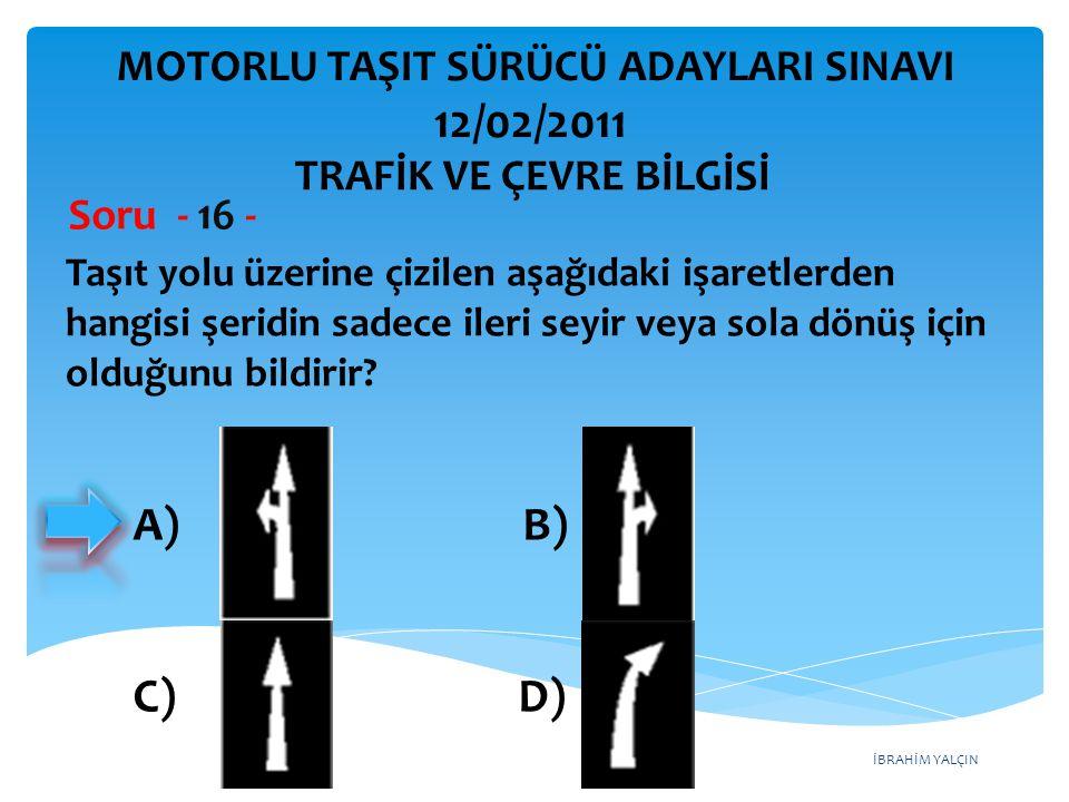 12/02/2011 A) B) C) D) MOTORLU TAŞIT SÜRÜCÜ ADAYLARI SINAVI