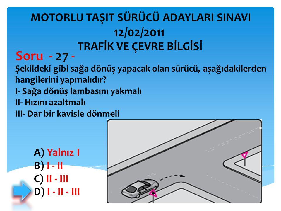 Soru - 27 - 12/02/2011 MOTORLU TAŞIT SÜRÜCÜ ADAYLARI SINAVI