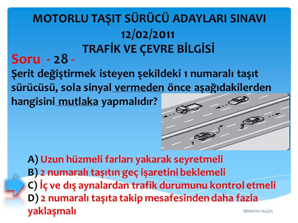 Soru - 28 - 12/02/2011 MOTORLU TAŞIT SÜRÜCÜ ADAYLARI SINAVI