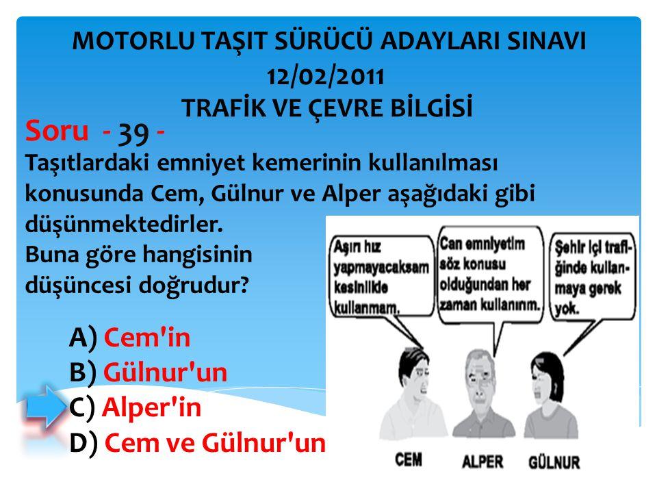 Soru - 39 - 12/02/2011 A) Cem in B) Gülnur un C) Alper in