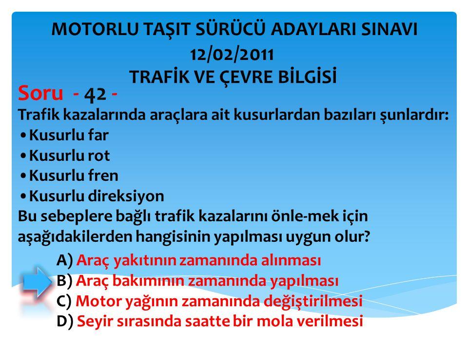 Soru - 42 - 12/02/2011 MOTORLU TAŞIT SÜRÜCÜ ADAYLARI SINAVI
