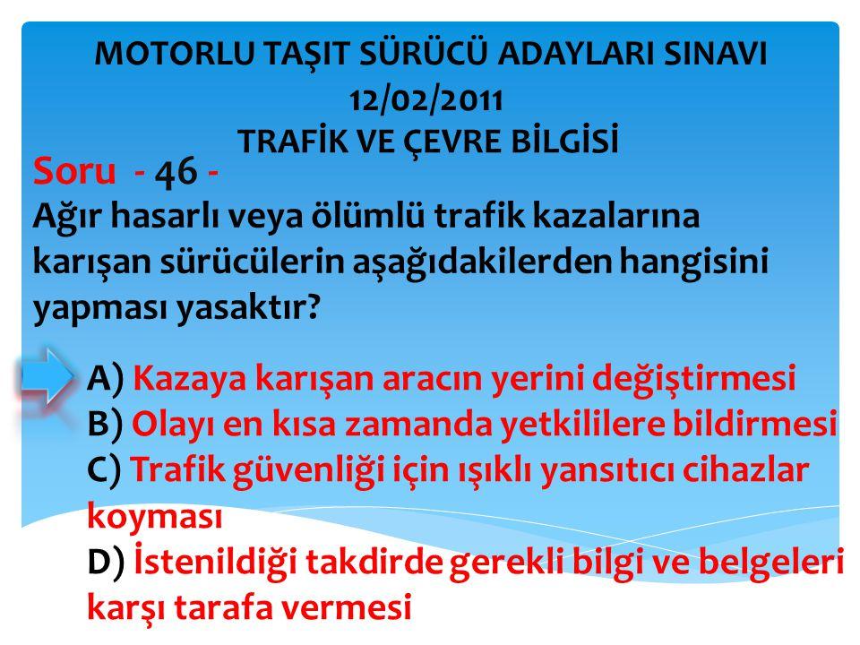 Soru - 46 - 12/02/2011 Ağır hasarlı veya ölümlü trafik kazalarına