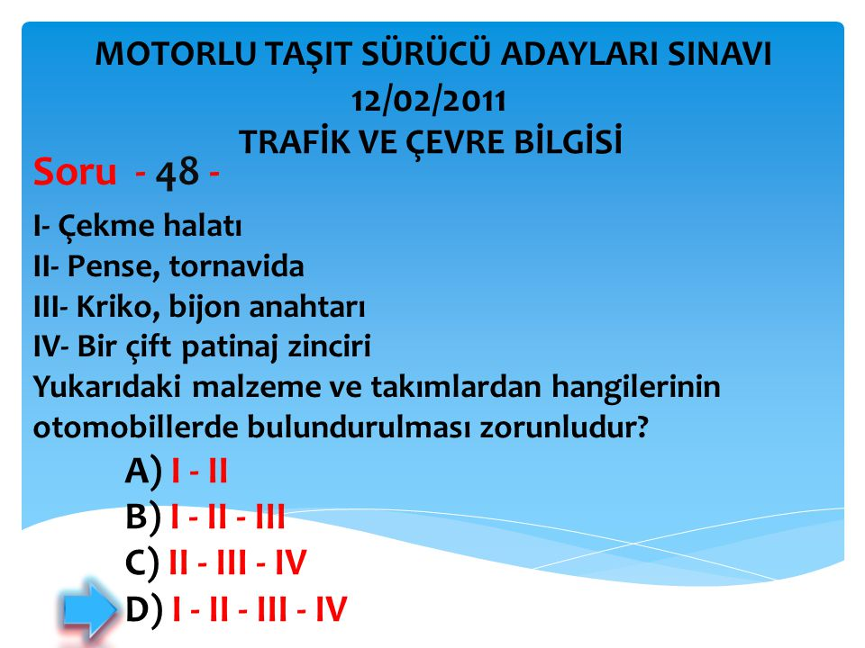 Soru - 48 - 12/02/2011 A) I - II B) I - II - III C) II - III - IV