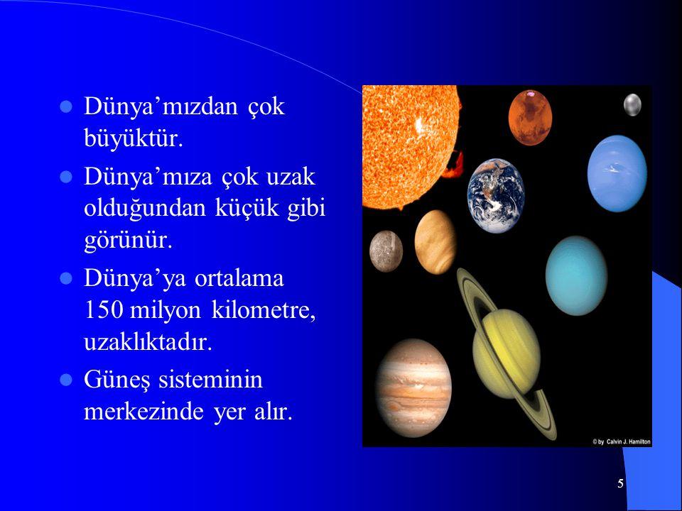 Dünya'mızdan çok büyüktür.