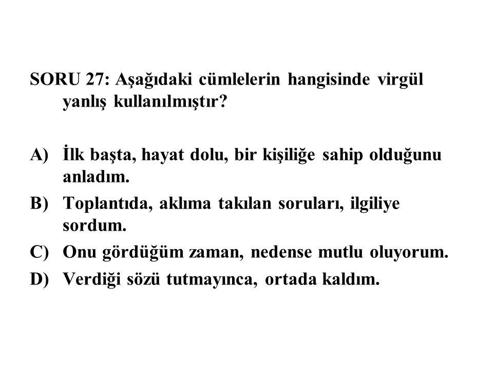 SORU 27: Aşağıdaki cümlelerin hangisinde virgül yanlış kullanılmıştır