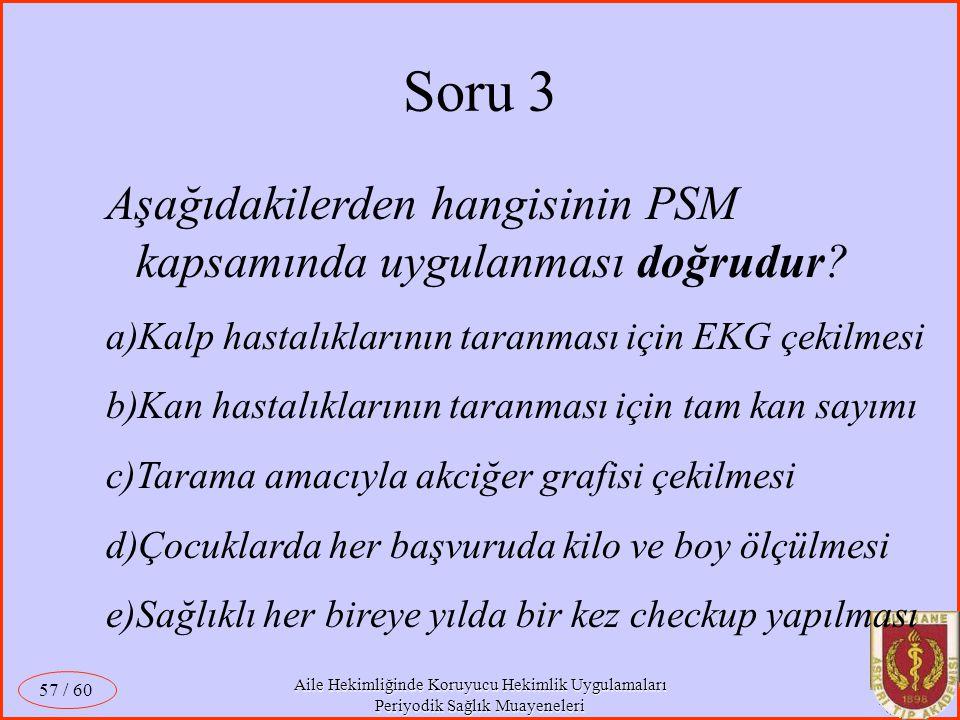 Soru 3 Aşağıdakilerden hangisinin PSM kapsamında uygulanması doğrudur