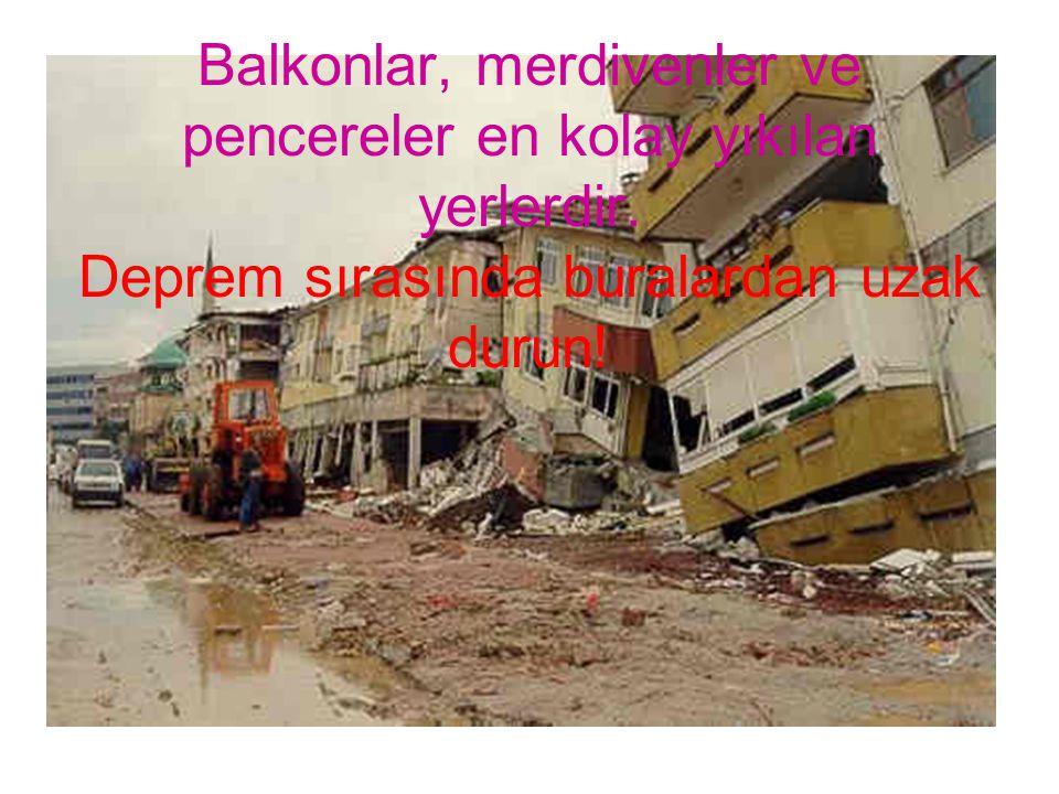 Balkonlar, merdivenler ve pencereler en kolay yıkılan yerlerdir