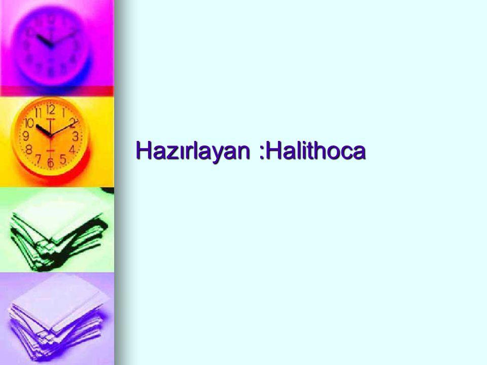 Hazırlayan :Halithoca