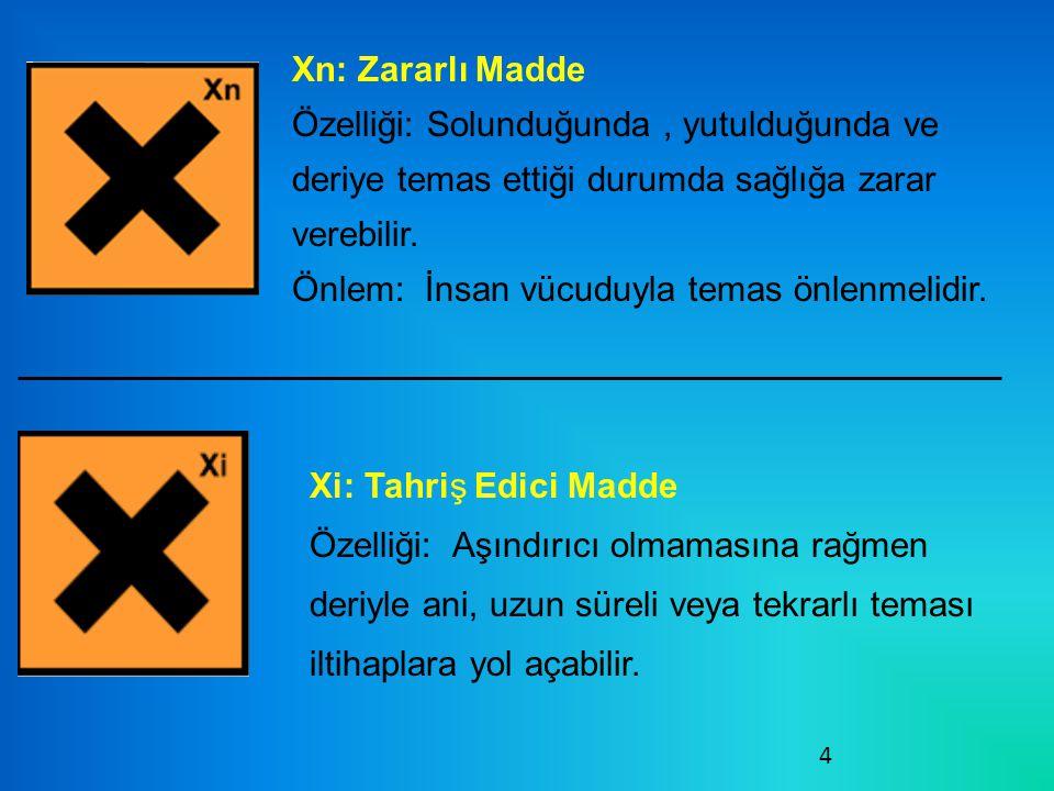 Xn: Zararlı Madde Özelliği: Solunduğunda , yutulduğunda ve deriye temas ettiği durumda sağlığa zarar verebilir.