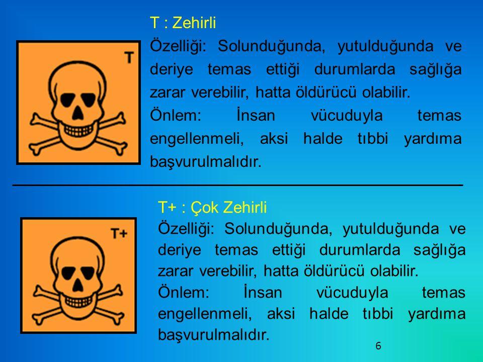 T : Zehirli Özelliği: Solunduğunda, yutulduğunda ve deriye temas ettiği durumlarda sağlığa zarar verebilir, hatta öldürücü olabilir.