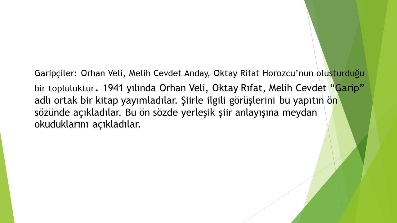 Garipçiler: Orhan Veli, Melih Cevdet Anday, Oktay Rifat Horozcu'nun oluşturduğu bir topluluktur.