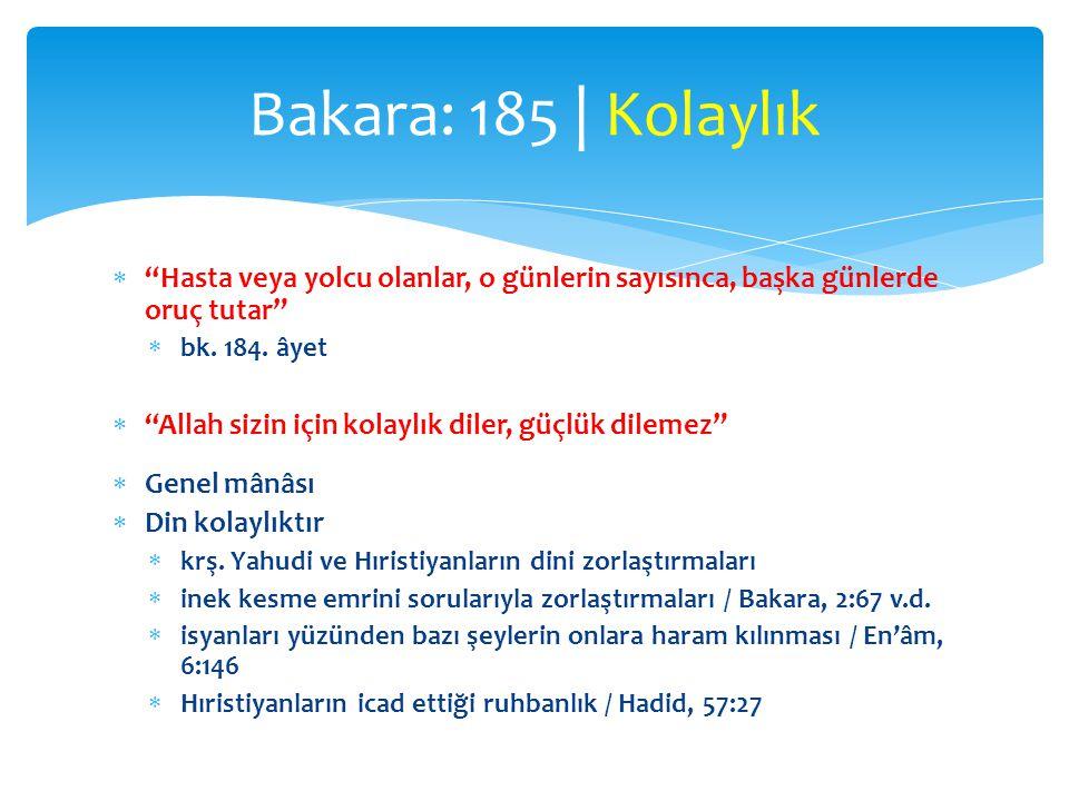 Bakara: 185 | Kolaylık Hasta veya yolcu olanlar, o günlerin sayısınca, başka günlerde oruç tutar bk. 184. âyet.