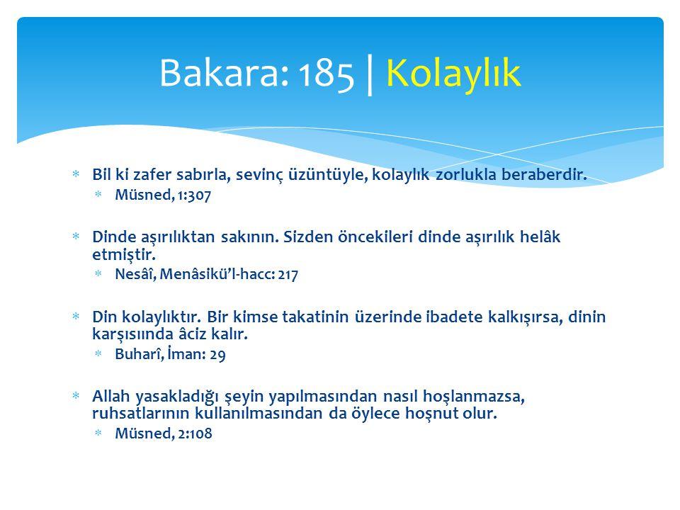 Bakara: 185 | Kolaylık Bil ki zafer sabırla, sevinç üzüntüyle, kolaylık zorlukla beraberdir. Müsned, 1:307.
