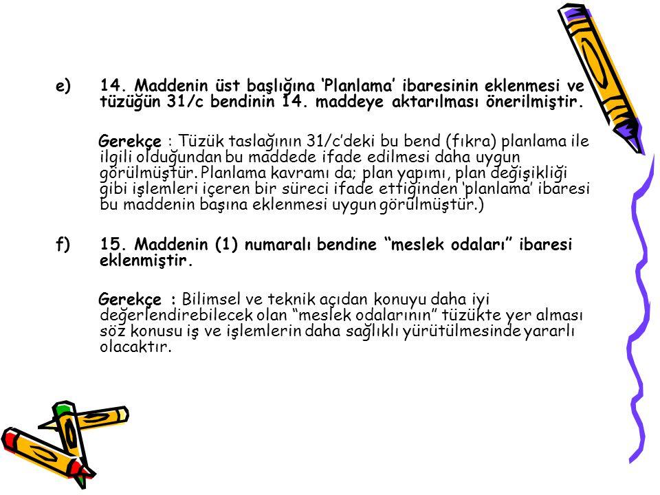 14. Maddenin üst başlığına 'Planlama' ibaresinin eklenmesi ve tüzüğün 31/c bendinin 14. maddeye aktarılması önerilmiştir.