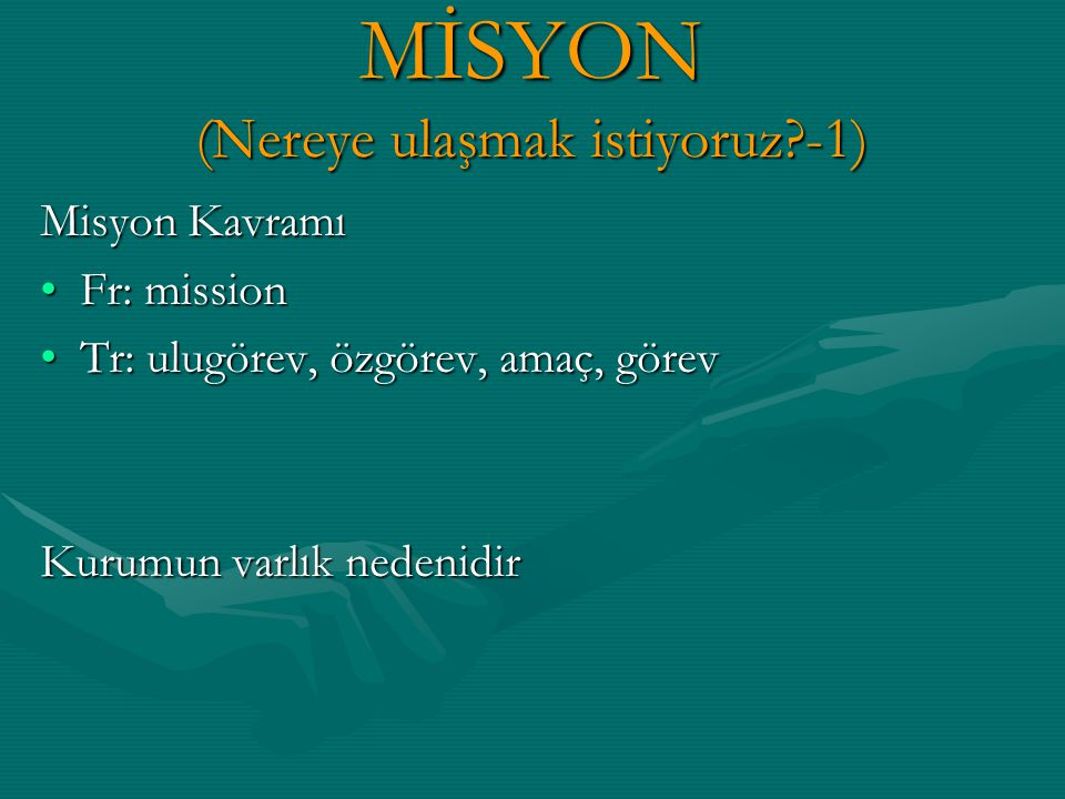 MİSYON (Nereye ulaşmak istiyoruz -1)