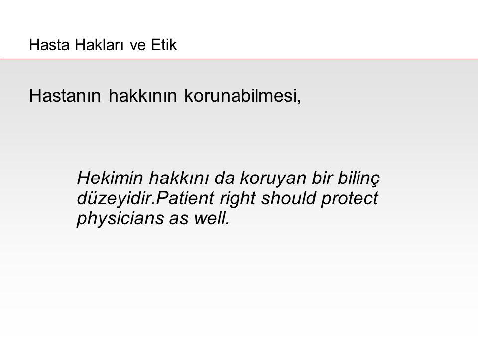 Hastanın hakkının korunabilmesi,