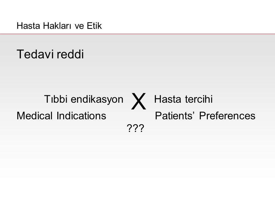X Tedavi reddi Tıbbi endikasyon Hasta tercihi
