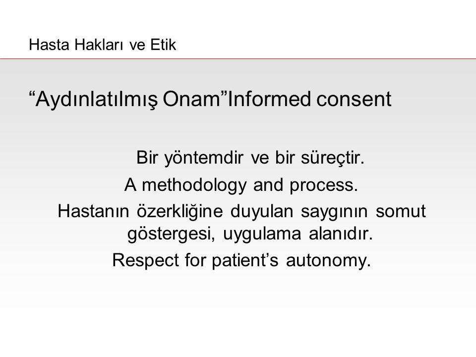 Aydınlatılmış Onam Informed consent Bir yöntemdir ve bir süreçtir.
