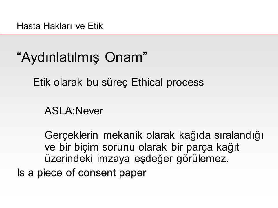 Aydınlatılmış Onam Etik olarak bu süreç Ethical process ASLA:Never