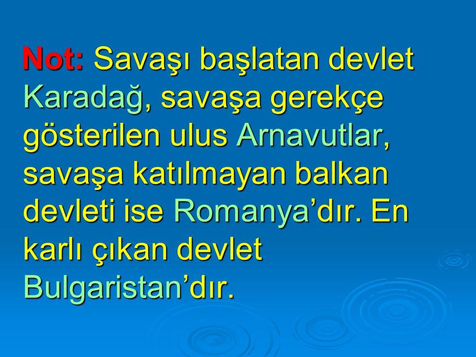 Not: Savaşı başlatan devlet Karadağ, savaşa gerekçe gösterilen ulus Arnavutlar, savaşa katılmayan balkan devleti ise Romanya'dır.