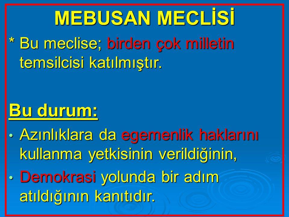 MEBUSAN MECLİSİ Bu durum: