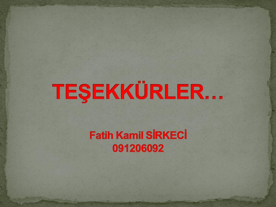 TEŞEKKÜRLER… Fatih Kamil SİRKECİ 091206092