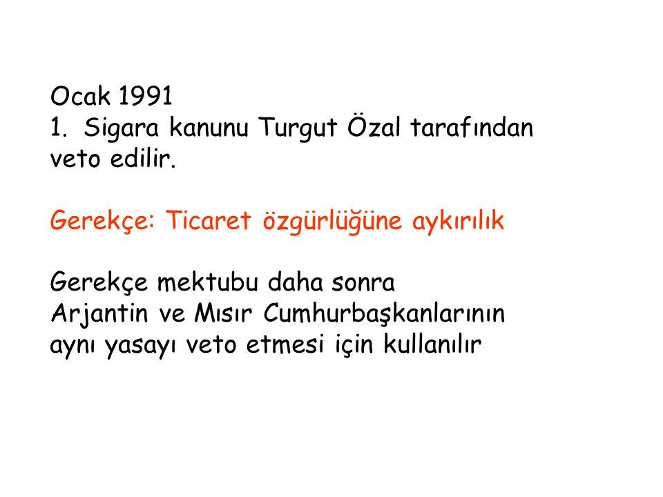 Ocak 1991 Sigara kanunu Turgut Özal tarafından. veto edilir. Gerekçe: Ticaret özgürlüğüne aykırılık.
