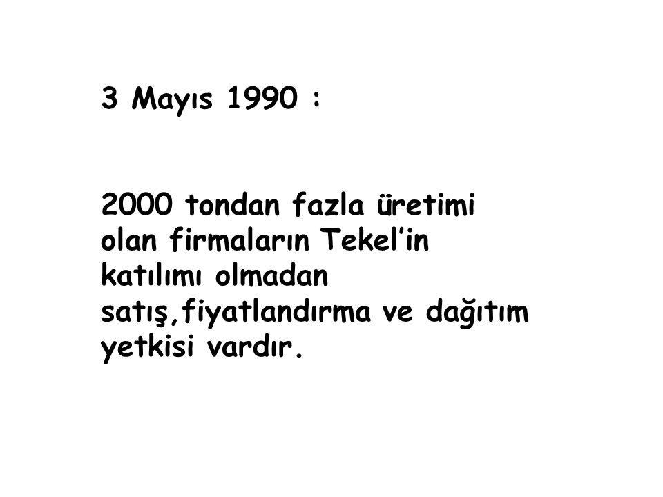 3 Mayıs 1990 : 2000 tondan fazla üretimi olan firmaların Tekel'in katılımı olmadan satış,fiyatlandırma ve dağıtım yetkisi vardır.