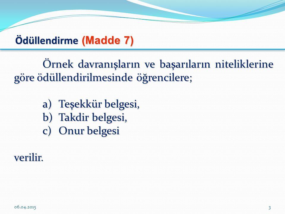 Ödüllendirme (Madde 7) Örnek davranışların ve başarıların niteliklerine göre ödüllendirilmesinde öğrencilere;