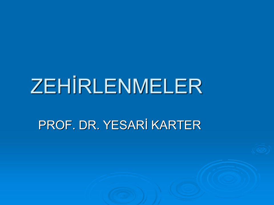 ZEHİRLENMELER PROF. DR. YESARİ KARTER