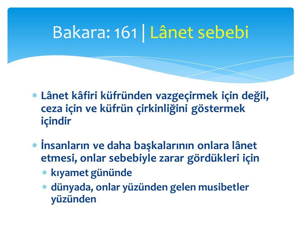 Bakara: 161 | Lânet sebebi Lânet kâfiri küfründen vazgeçirmek için değil, ceza için ve küfrün çirkinliğini göstermek içindir.