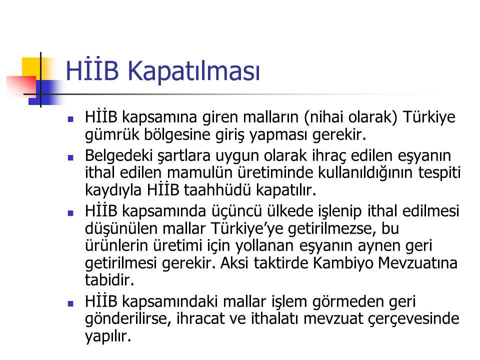 HİİB Kapatılması HİİB kapsamına giren malların (nihai olarak) Türkiye gümrük bölgesine giriş yapması gerekir.