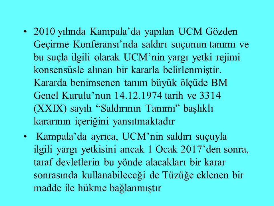 2010 yılında Kampala'da yapılan UCM Gözden Geçirme Konferansı'nda saldırı suçunun tanımı ve bu suçla ilgili olarak UCM'nin yargı yetki rejimi konsensüsle alınan bir kararla belirlenmiştir. Kararda benimsenen tanım büyük ölçüde BM Genel Kurulu'nun 14.12.1974 tarih ve 3314 (XXIX) sayılı Saldırının Tanımı başlıklı kararının içeriğini yansıtmaktadır