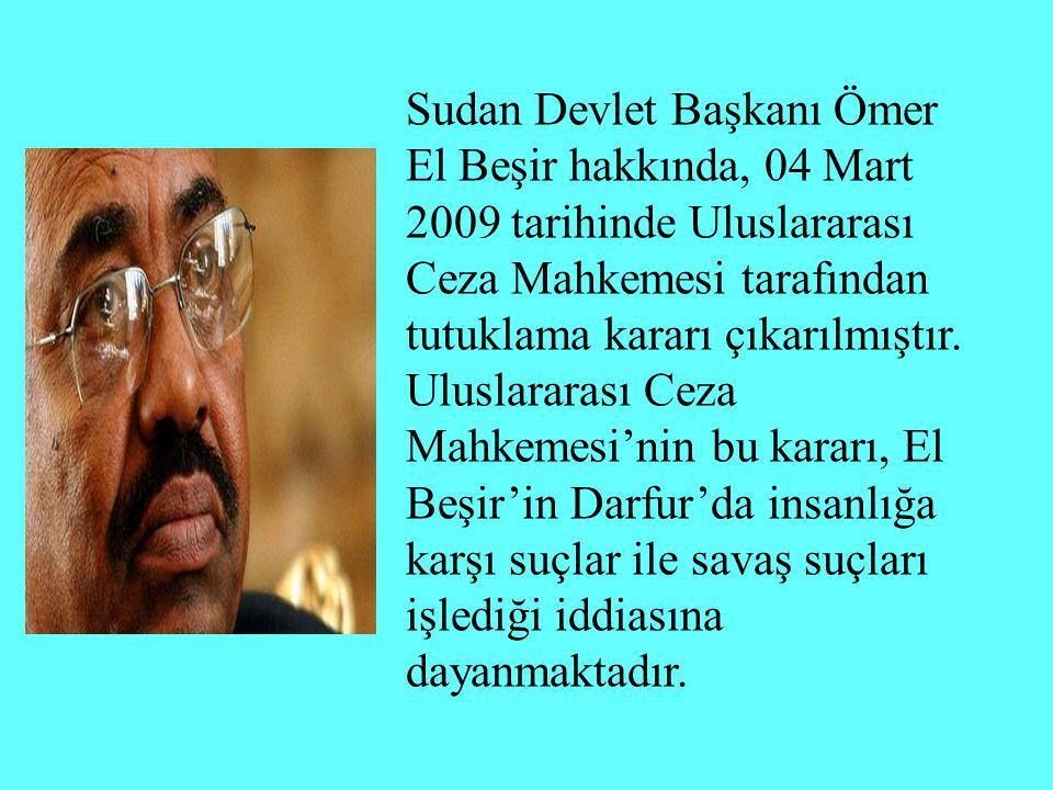 Sudan Devlet Başkanı Ömer El Beşir hakkında, 04 Mart 2009 tarihinde Uluslararası Ceza Mahkemesi tarafından tutuklama kararı çıkarılmıştır.