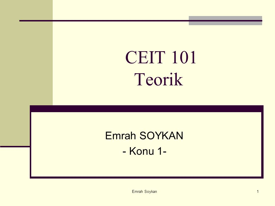 CEIT 101 Teorik Emrah SOYKAN - Konu 1- Emrah Soykan