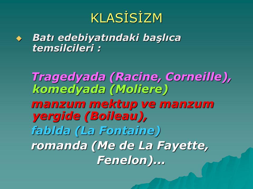 KLASİSİZM Tragedyada (Racine, Corneille), komedyada (Moliere)