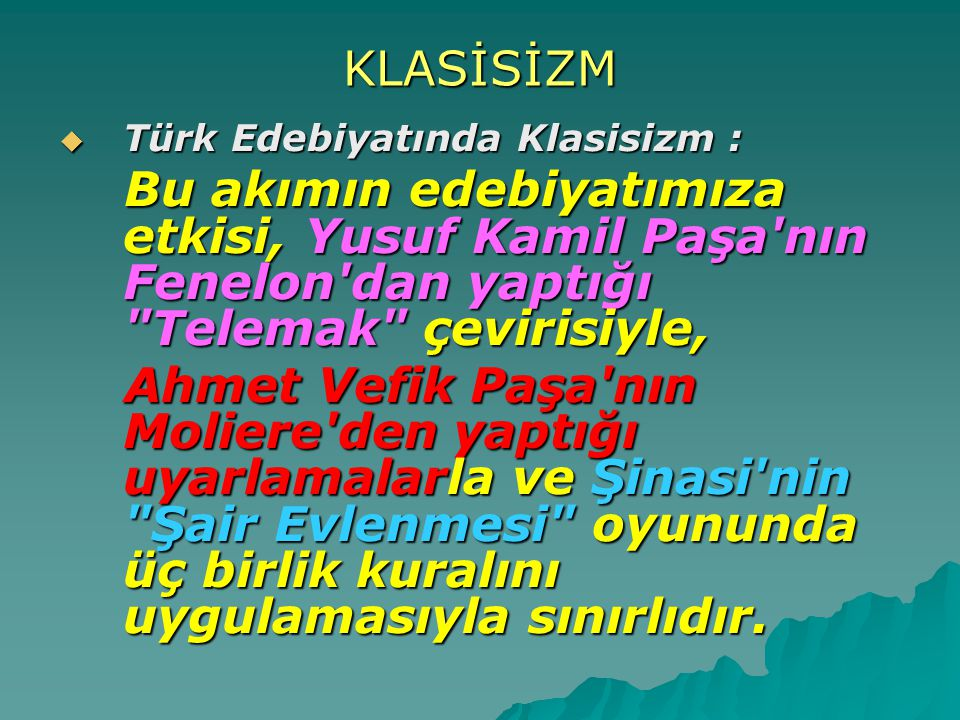 KLASİSİZM Türk Edebiyatında Klasisizm : Bu akımın edebiyatımıza etkisi, Yusuf Kamil Paşa nın Fenelon dan yaptığı Telemak çevirisiyle,